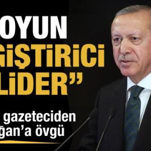 """Fransız gazeteci Erdoğan'a; """"Oyun değiştirici lider"""" dedi."""